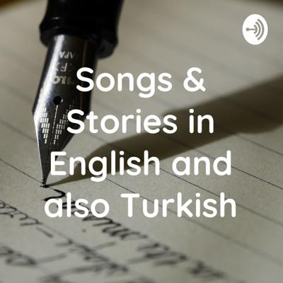 Songs & Stories in English and also Turkish