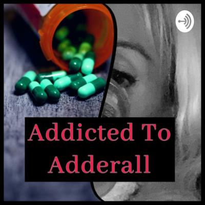 Help - I'm Addicted to Adderall!!!