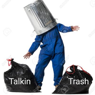 A podcast without taste, listeners, or anything to say. Email us at talkintrashdump@gmail.com