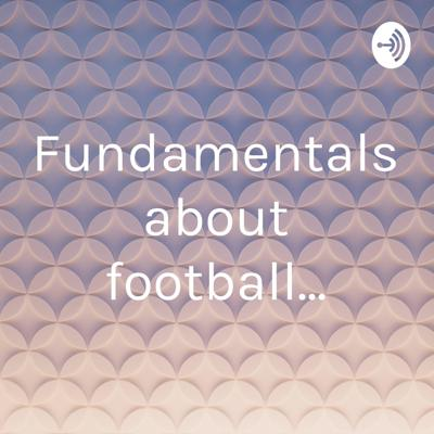 Fundamentals about football...