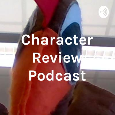 Character Review Podcast