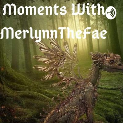 Moments With MerlynnTheFae