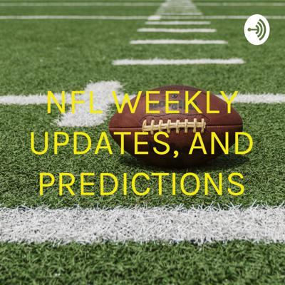 NFL WEEKLY UPDATES AND PREDICTIONS