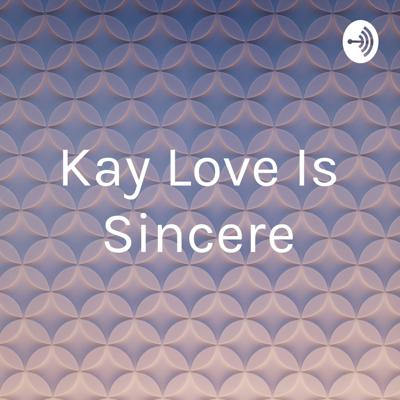 Kay Love Is Sincere