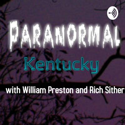 Paranormal Kentucky with William Preston and Rich Sither