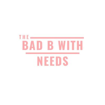 The Bad B With Needs