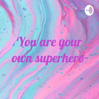 You are your own superhero
