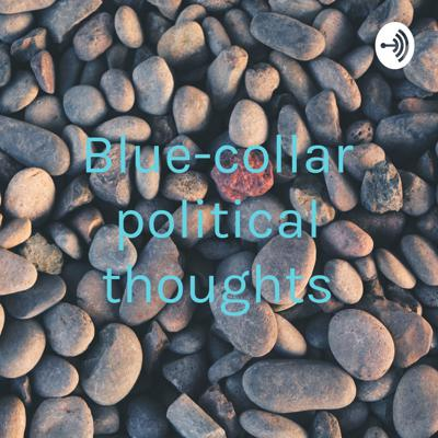 Blue-collar political thoughts