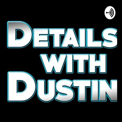 Details with Dustin
