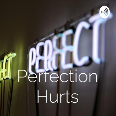 Perfection Hurts
