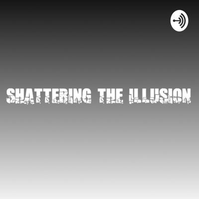 Shattering the Illusion