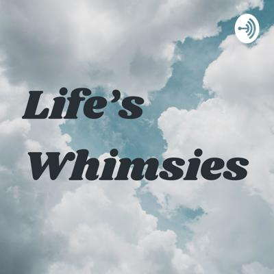 Life's Whimsies