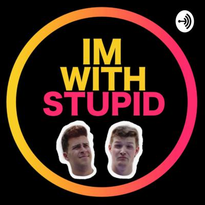 I'm With Stupid Podcast