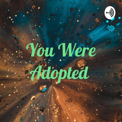 You Were Adopted