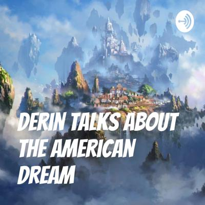 Derin Talks About the American Dream