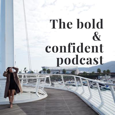 The bold & confident Podcast