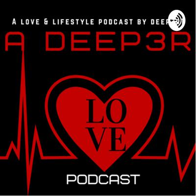THE DEEP3R LOVE PODCAST