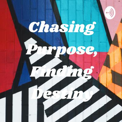 Chasing Purpose, Finding Destiny