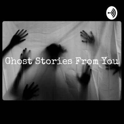 Ghost Stories From You