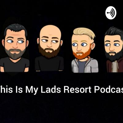 This Is My Lads Resort