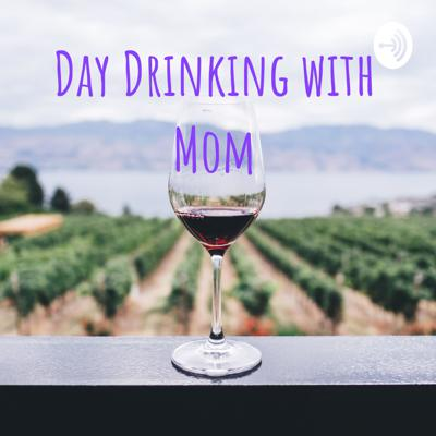 Day Drinking with Mom