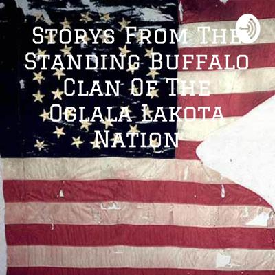 Storys From The Standing Buffalo Clan Of The Oglala Lakota Nation