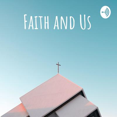 Faith and Us