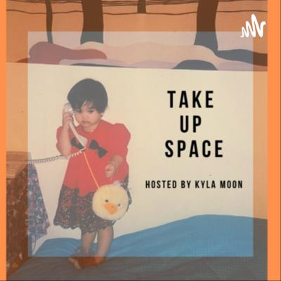 TAKE UP SPACE!