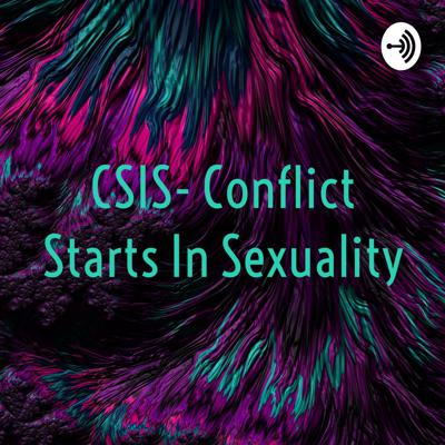 CSIS- Conflict Starts In Sexuality