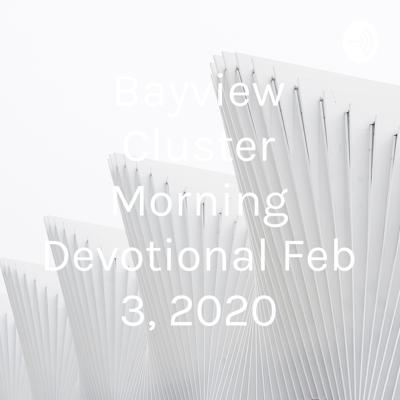 Bayview Cluster Morning Devotional Feb 3, 2020
