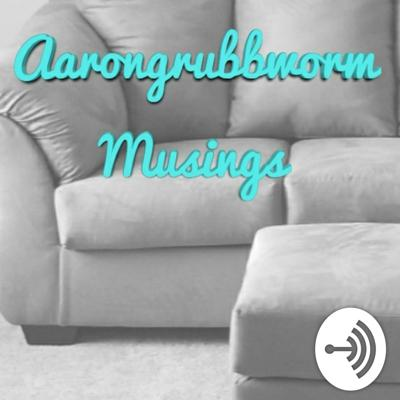Aarongrubbworm Musings