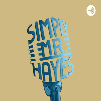 Simply Mr. Hayes - The Podcast