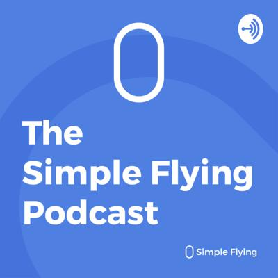 Simple Flying Aviation News Podcast