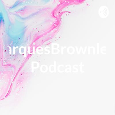 Marques Brownleeb Podcast