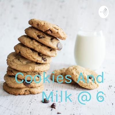Cookies And Milk @ 6