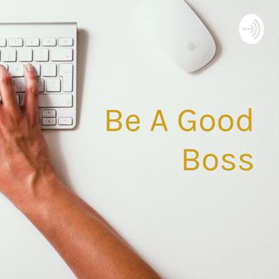 Be A Good Boss: Coaching for New Leaders