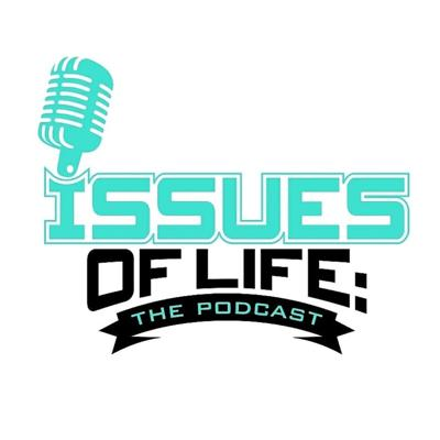 Issues of Life: The Podcast
