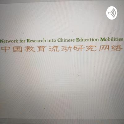 Podcasts by Network for Research into Chinese Education Mobilities