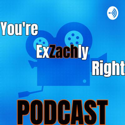 You're ExZachly Right Podcast