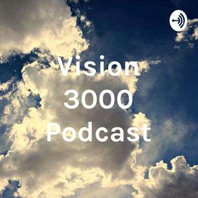 Vision 3000 Podcast