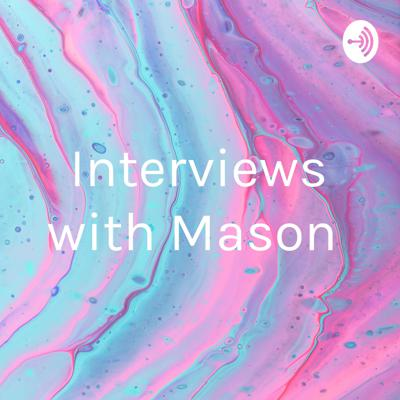 Interviews with Mason