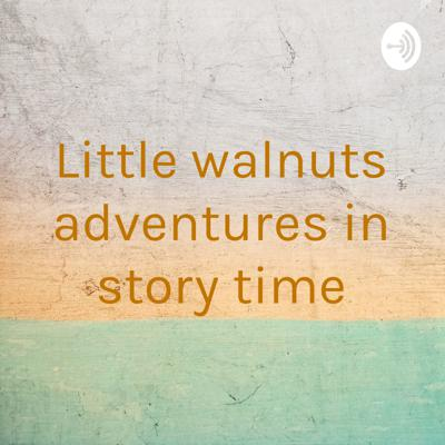 Little walnuts adventures in story time