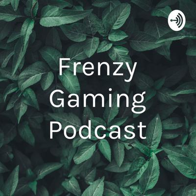 Frenzy Gaming Podcast