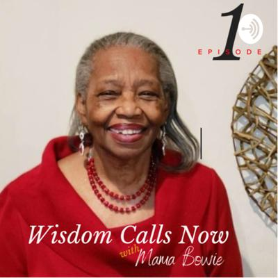 Wisdom Calls Now with Mama Bowie