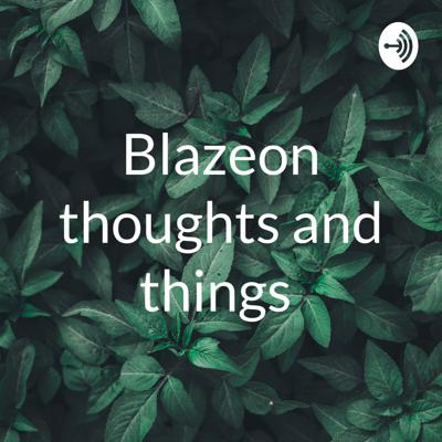 Blazeon thoughts and things