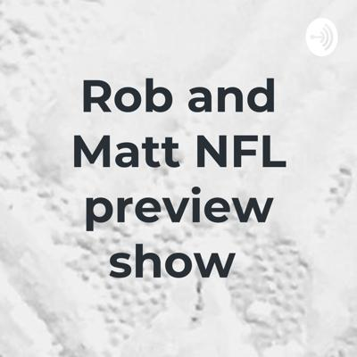 Rob and Matt NFL preview show