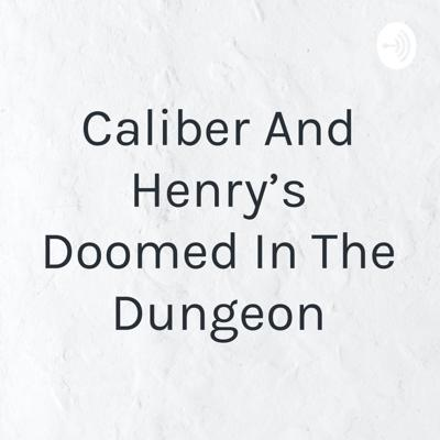 Caliber And Henry's Doomed In The Dungeon