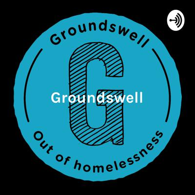 Groundswell - the reality of homelessness, from the people who have been there.