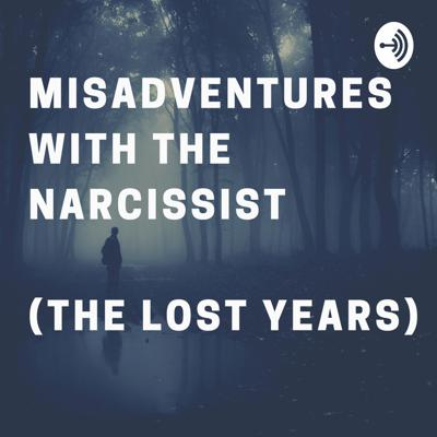Misadventures with the Narcissist (The Lost Years)