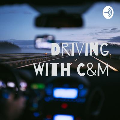 Driving With C&M